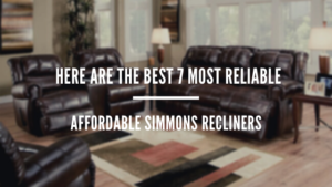 Here Are The Best 7 Most Reliable & Affordable Simmons Recliners