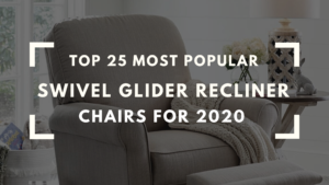 Top 25 Most Popular Swivel Glider Recliner Chairs For 2020