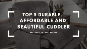 Top 5 Durable, Affordable and Beautiful Cuddler Recliner On The Market